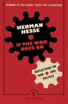 If the War Goes On . . . - Reflections on War and Politics ebook by Hermann Hesse, Ralph Manheim
