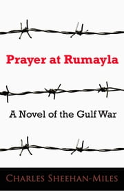 Prayer at Rumayla - A Novel of the Gulf War ebook by Charles Sheehan-Miles