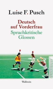Deutsch auf Vorderfrau - Sprachkritische Glossen ebook by Kobo.Web.Store.Products.Fields.ContributorFieldViewModel