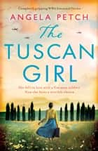 The Tuscan Girl - Completely gripping WW2 historical fiction 電子書 by Angela Petch
