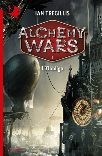 Alchemy Wars - 1. L'Obbligo ebook by Ian Tregillis