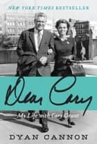 Dear Cary - My Life with Cary Grant ebook by Dyan Cannon