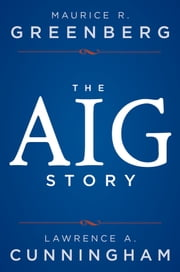 The AIG Story ebook by Maurice R. Greenberg,Lawrence A. Cunningham