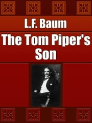 The Tom Piper's Son ebook by L.F. Baum