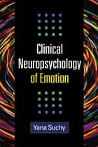 Clinical Neuropsychology of Emotion ebook by Yana Suchy, PhD