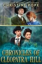 Chronicles of Cleopatra Hill - Two Historical Paranormal Romance Novellas: Bad Blood & The Arrangement ebook by Christine Pope