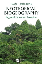 Neotropical Biogeography - Regionalization and Evolution ebook by Juan J. Morrone