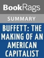 Buffett: The Making of an American Capitalist by Roger Lowenstein | Summary & Study Guide ebook by BookRags
