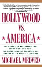 Hollywood vs. America ebook by Michael Medved