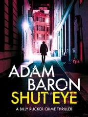 Shut Eye - A gripping crime thriller you won't be able to put down ebook by Adam Baron