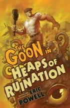 The Goon: Volume 3: Heaps of Ruination (2nd edition) ebook by Eric Powell