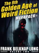 The 9th Golden Age of Weird Fiction MEGAPACK®: Frank Belknap Long (Vol. 2) ebook by Frank Belknap Long