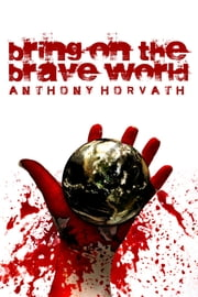 Bring on the Brave World ebook by Anthony Horvath