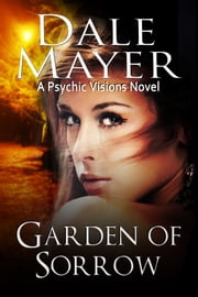 Garden of Sorrow - A Psychic Visions Novel ebook by Dale Mayer