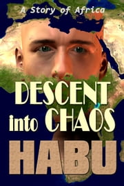 Descent into Chaos - A Story of Africa ebook by habu