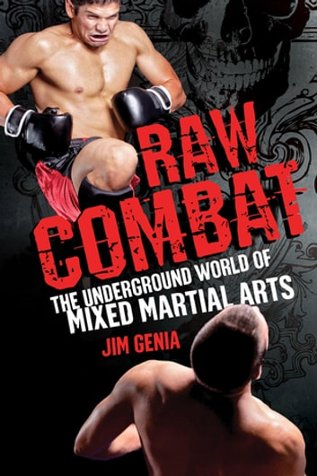 Raw Combat: - The Underground World of Mixed Martial Arts ebook by Jim Genia