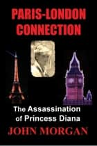 Paris-London Connection: The Assassination of Princess Diana ebook by