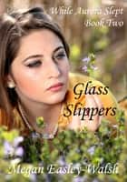 Glass Slippers ebook by Megan Easley-Walsh