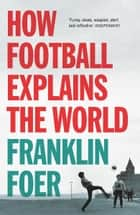 How Football Explains The World ebook by Franklin Foer