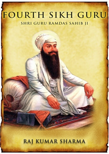 Fourth Sikh Guru: Shri Guru Ramdas Sahib Ji ebook by Rajkumar Sharma