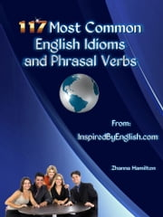 117 Most Common English Idioms and Phrasal Verbs ebook by Zhanna Hamilton