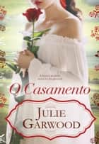 O Casamento ebook by Julie Garwood