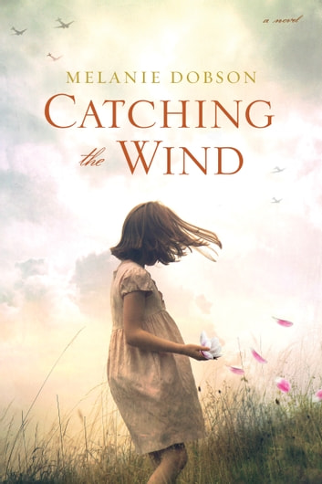 Catching the Wind ebook by Melanie Dobson