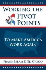 Working the Pivot Points: To Make America Work Again ebook by Islam, Frank