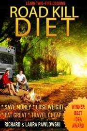 The Road Kill Diet - Travel to Lose Weight ebook by Richard Pawlowski