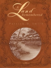 A Land Remembered ebook by Patrick D. Smith