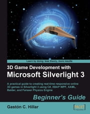 3D Game Development with Microsoft Silverlight 3: Beginner's Guide ebook by Gastón C. Hillar
