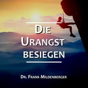 Die Urangst besiegen audiobook by Dr. Frank Mildenberger, Andreas Hoegel