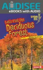Let's Visit the Deciduous Forest ebook by Jennifer Boothroyd, Intuitive