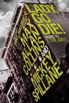 Mike Hammer: Lady, Go Die! ebook by Mickey Spillane,Max Allan Collins