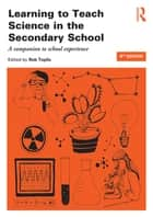 Learning to Teach Science in the Secondary School - A companion to school experience ebook by Rob Toplis