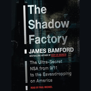 The Shadow Factory - The Ultra-Secret NSA from 9/11 to the Eavesdropping on America audiobook by James Bamford