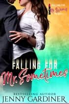 Falling for Mr. Sometimes - Falling for Mr. Wrong, #4 ebook by Jenny Gardiner