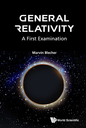 General Relativity - A First Examination ebook by Marvin Blecher