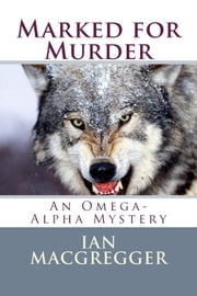 Marked for Murder - An Omega-Alpha Mystery ebook by Ian MacGregger