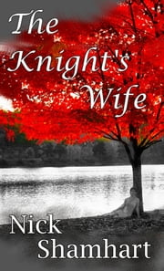 The Knight's Wife ebook by Nick Shamhart