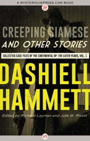 Creeping Siamese and Other Stories - Collected Case Files of the Continental Op: The Later Years, Volume 1 ebook by Dashiell Hammett,Richard Layman,Julie M. Rivett