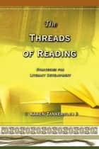 The Threads of Reading ebook by Karen Tankersley
