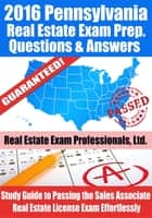 2016 Pennsylvania Real Estate Exam Prep Questions and Answers: Study Guide to Passing the Salesperson Real Estate License Exam Effortlessly ebook by Real Estate Exam Professionals Ltd.