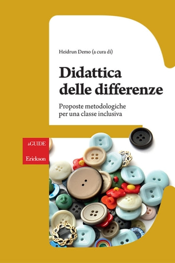 Didattica delle differenze. Proposte metodologiche per una classe inclusiva eBook by Heidrun Demo
