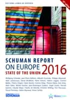 State of the Union Schuman report 2016 on Europe eBook by Collectif