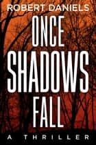 Once Shadows Fall - A Jack Kale and Beth Sturgis Mystery eBook by Robert Daniels