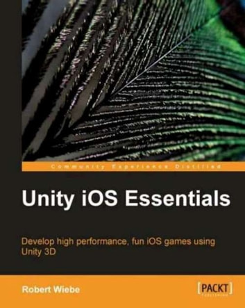 Unity iOS Essentials ebook by Robert Wiebe