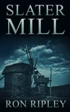 Slater Mill ebook by Ron Ripley, Scare Street