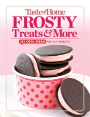 Taste of Home Frosty Treats - 201 Easy Ideas for Cool Desserts ebook by Editors at Taste of Home