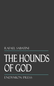 The Hounds of God ebook by Rafael Sabatini